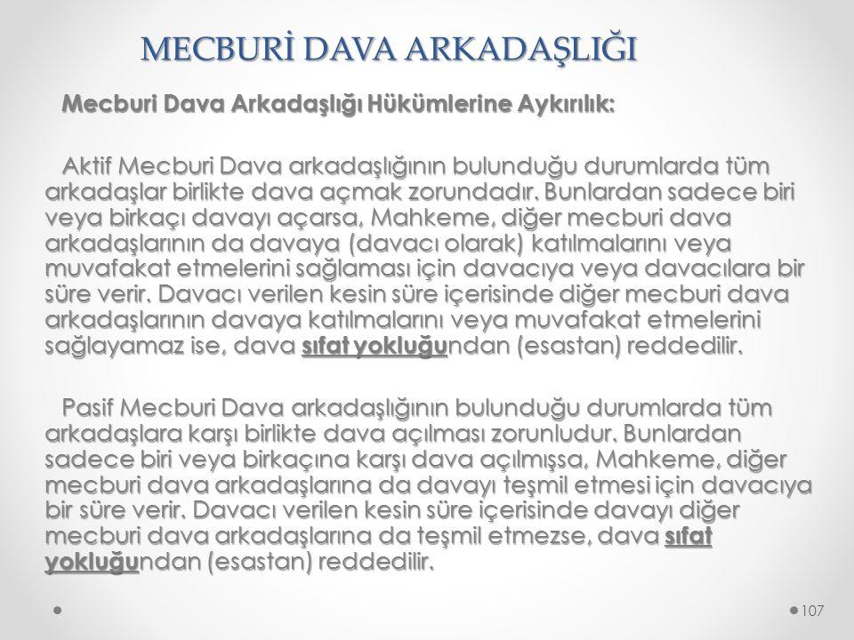 MECBURİ DAVA ARKADAŞLIĞI Mecburi Dava Arkadaşlığı Hükümlerine Aykırılık: Aktif Mecburi Dava arkadaşlığının bulunduğu durumlarda tüm arkadaşlar birlikt