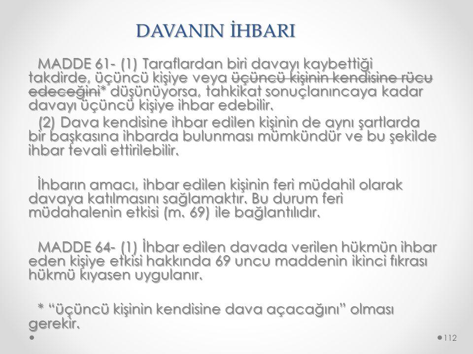DAVANIN İHBARI MADDE 61- (1) Taraflardan biri davayı kaybettiği takdirde, üçüncü kişiye veya üçüncü kişinin kendisine rücu edeceğini* düşünüyorsa, tah