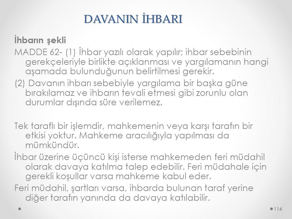 DAVANIN İHBARI İhbarın şekli MADDE 62- (1) İhbar yazılı olarak yapılır; ihbar sebebinin gerekçeleriyle birlikte açıklanması ve yargılamanın hangi aşam