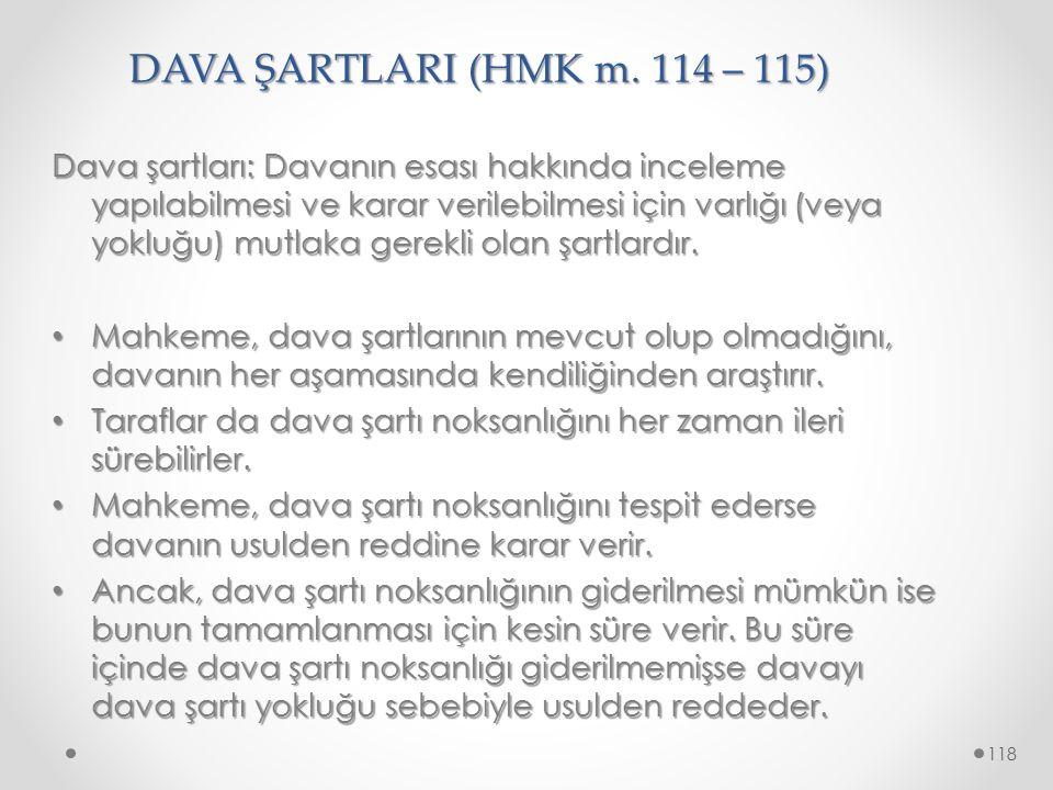 DAVA ŞARTLARI (HMK m. 114 – 115) Dava şartları: Davanın esası hakkında inceleme yapılabilmesi ve karar verilebilmesi için varlığı (veya yokluğu) mutla