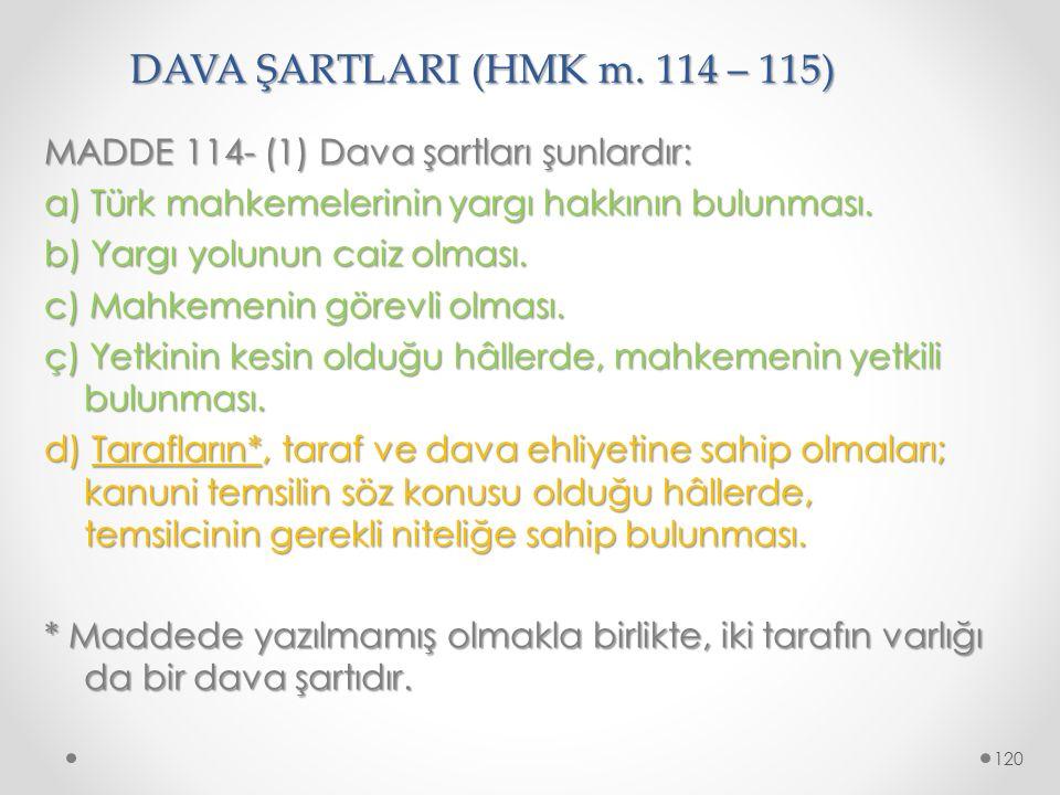 DAVA ŞARTLARI (HMK m. 114 – 115) MADDE 114- (1) Dava şartları şunlardır: a) Türk mahkemelerinin yargı hakkının bulunması. b) Yargı yolunun caiz olması