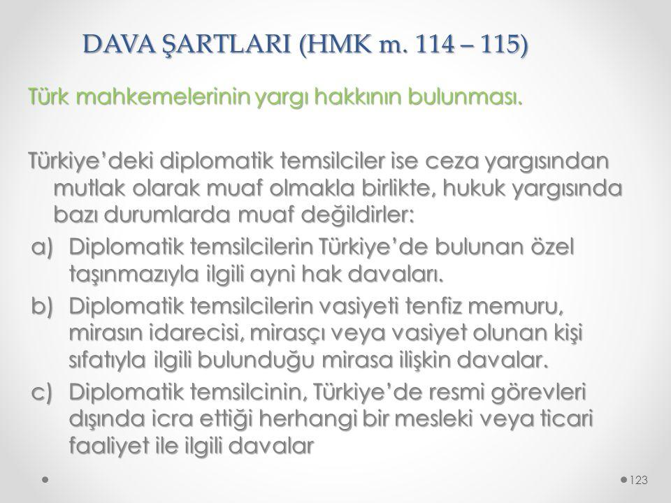 DAVA ŞARTLARI (HMK m. 114 – 115) Türk mahkemelerinin yargı hakkının bulunması. Türkiye'deki diplomatik temsilciler ise ceza yargısından mutlak olarak
