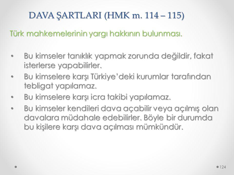 DAVA ŞARTLARI (HMK m. 114 – 115) Türk mahkemelerinin yargı hakkının bulunması. Bu kimseler tanıklık yapmak zorunda değildir, fakat isterlerse yapabili