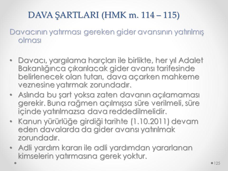 DAVA ŞARTLARI (HMK m. 114 – 115) Davacının yatırması gereken gider avansının yatırılmış olması Davacı, yargılama harçları ile birlikte, her yıl Adalet
