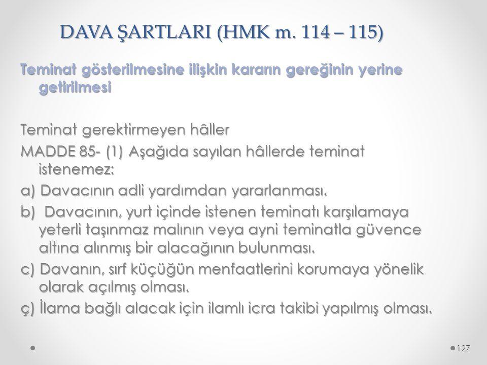 DAVA ŞARTLARI (HMK m. 114 – 115) Teminat gösterilmesine ilişkin kararın gereğinin yerine getirilmesi Teminat gerektirmeyen hâller MADDE 85- (1) Aşağıd