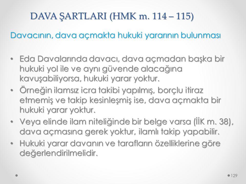 DAVA ŞARTLARI (HMK m. 114 – 115) Davacının, dava açmakta hukuki yararının bulunması Eda Davalarında davacı, dava açmadan başka bir hukuki yol ile ve a