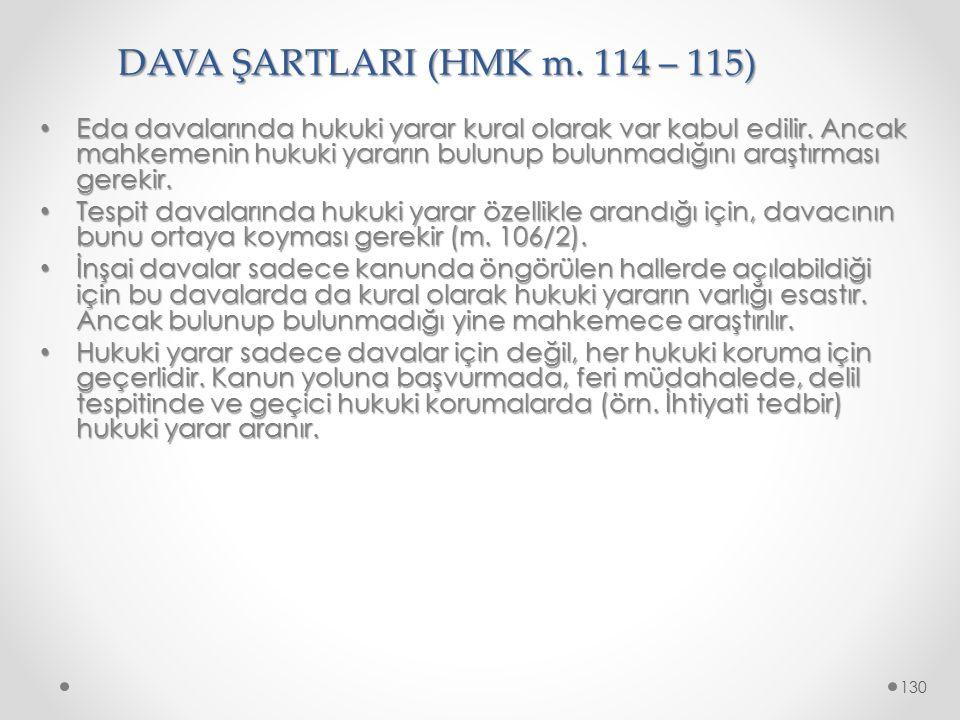 DAVA ŞARTLARI (HMK m. 114 – 115) Eda davalarında hukuki yarar kural olarak var kabul edilir. Ancak mahkemenin hukuki yararın bulunup bulunmadığını ara