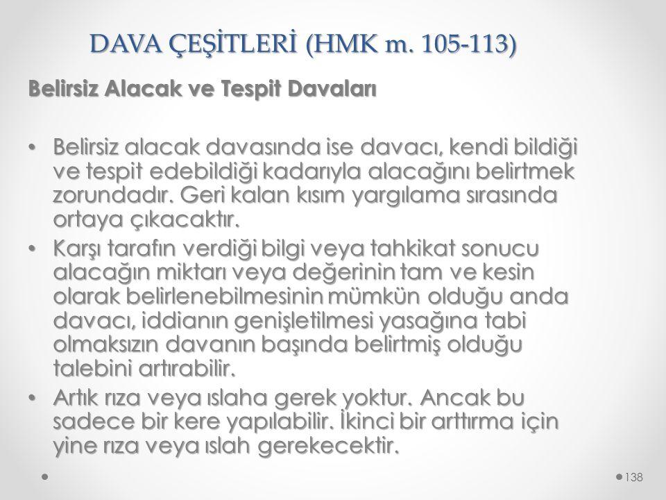 DAVA ÇEŞİTLERİ (HMK m. 105-113) Belirsiz Alacak ve Tespit Davaları Belirsiz alacak davasında ise davacı, kendi bildiği ve tespit edebildiği kadarıyla