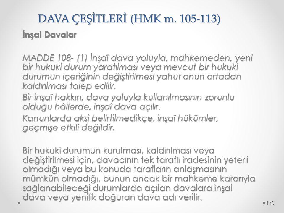 DAVA ÇEŞİTLERİ (HMK m. 105-113) İnşai Davalar MADDE 108- (1) İnşaî dava yoluyla, mahkemeden, yeni bir hukuki durum yaratılması veya mevcut bir hukuki
