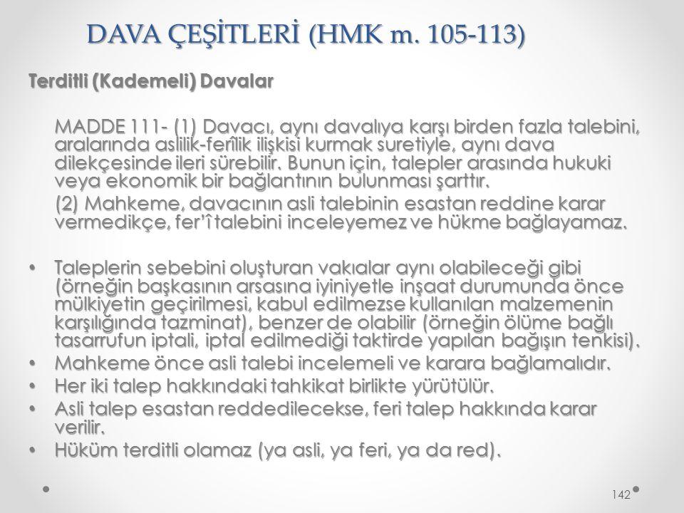DAVA ÇEŞİTLERİ (HMK m. 105-113) Terditli (Kademeli) Davalar MADDE 111- (1) Davacı, aynı davalıya karşı birden fazla talebini, aralarında aslilik-ferîl
