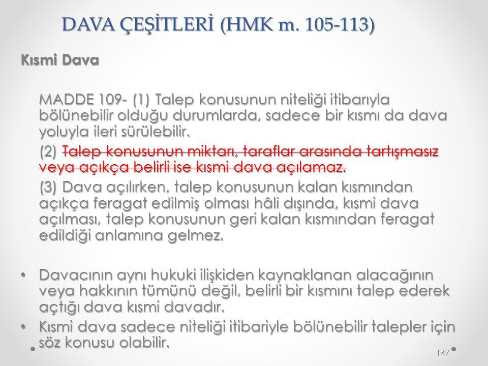 DAVA ÇEŞİTLERİ (HMK m. 105-113) Kısmi Dava MADDE 109- (1) Talep konusunun niteliği itibarıyla bölünebilir olduğu durumlarda, sadece bir kısmı da dava