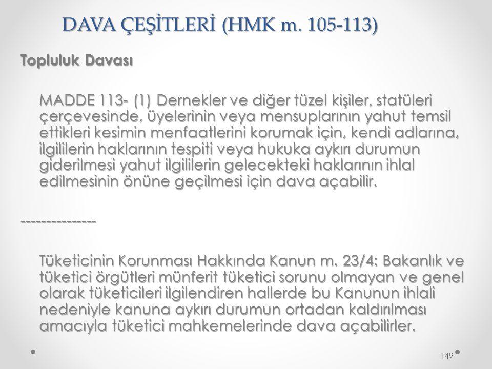 DAVA ÇEŞİTLERİ (HMK m. 105-113) Topluluk Davası MADDE 113- (1) Dernekler ve diğer tüzel kişiler, statüleri çerçevesinde, üyelerinin veya mensuplarının