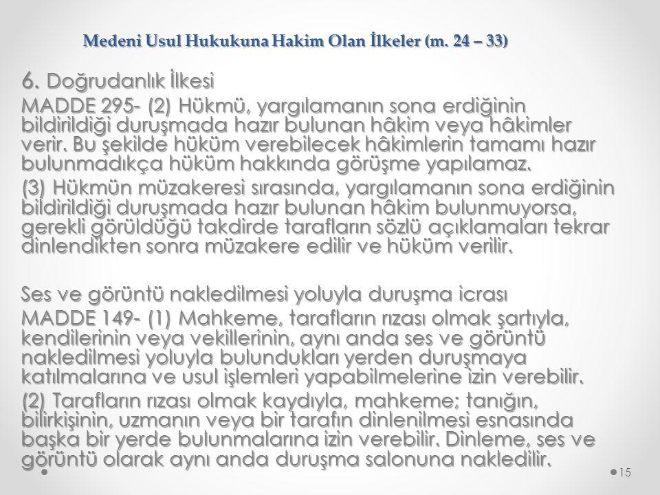 Medeni Usul Hukukuna Hakim Olan İlkeler (m. 24 – 33) 6. Doğrudanlık İlkesi MADDE 295- (2) Hükmü, yargılamanın sona erdiğinin bildirildiği duruşmada ha