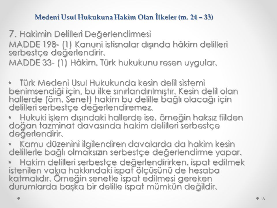 Medeni Usul Hukukuna Hakim Olan İlkeler (m. 24 – 33) 7. Hakimin Delilleri Değerlendirmesi MADDE 198- (1) Kanuni istisnalar dışında hâkim delilleri ser