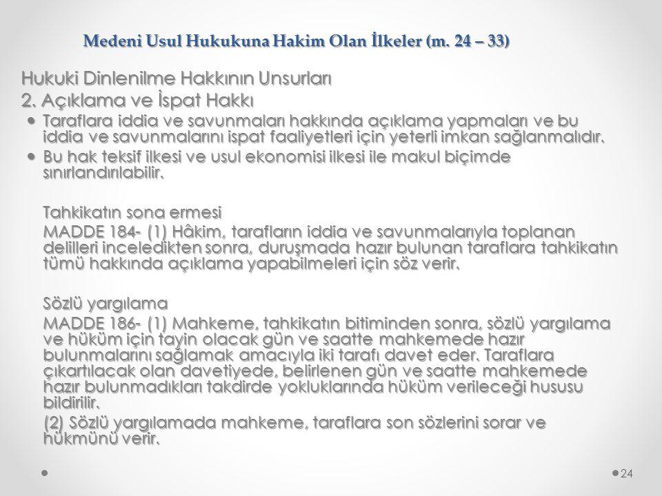 Medeni Usul Hukukuna Hakim Olan İlkeler (m. 24 – 33) Hukuki Dinlenilme Hakkının Unsurları 2. Açıklama ve İspat Hakkı Taraflara iddia ve savunmaları ha
