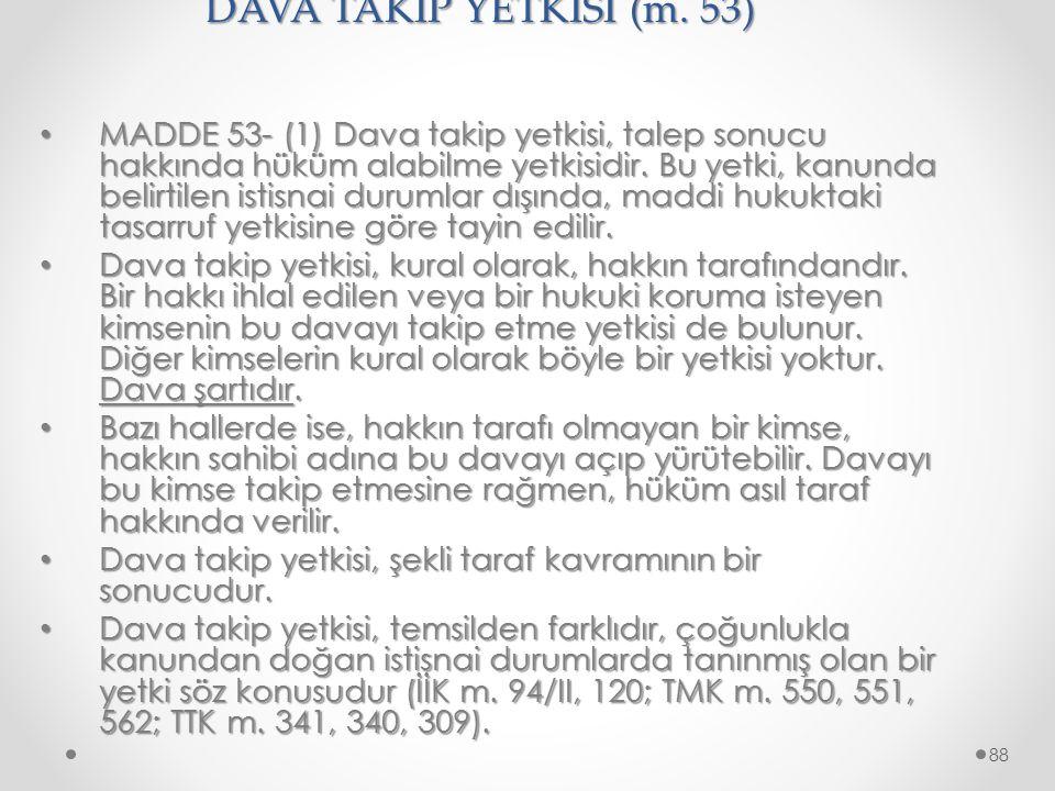 DAVA TAKİP YETKİSİ (m. 53) MADDE 53- (1) Dava takip yetkisi, talep sonucu hakkında hüküm alabilme yetkisidir. Bu yetki, kanunda belirtilen istisnai du