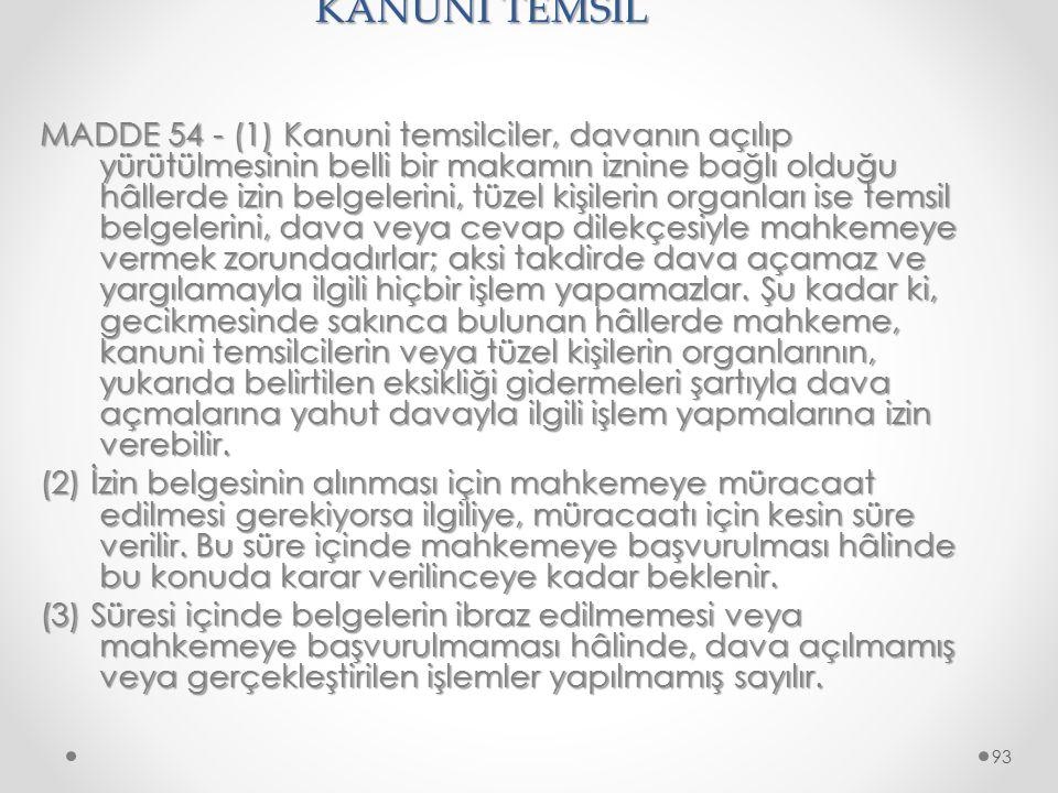 KANUNİ TEMSİL MADDE 54 - (1) Kanuni temsilciler, davanın açılıp yürütülmesinin belli bir makamın iznine bağlı olduğu hâllerde izin belgelerini, tüzel