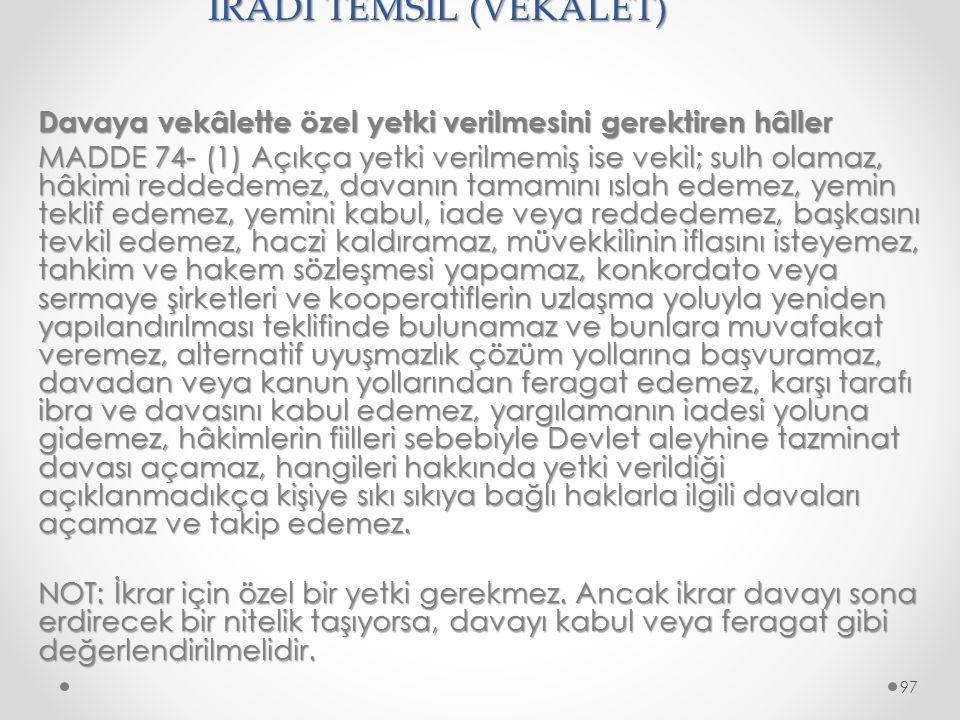 İRADİ TEMSİL (VEKALET) Davaya vekâlette özel yetki verilmesini gerektiren hâller MADDE 74- (1) Açıkça yetki verilmemiş ise vekil; sulh olamaz, hâkimi