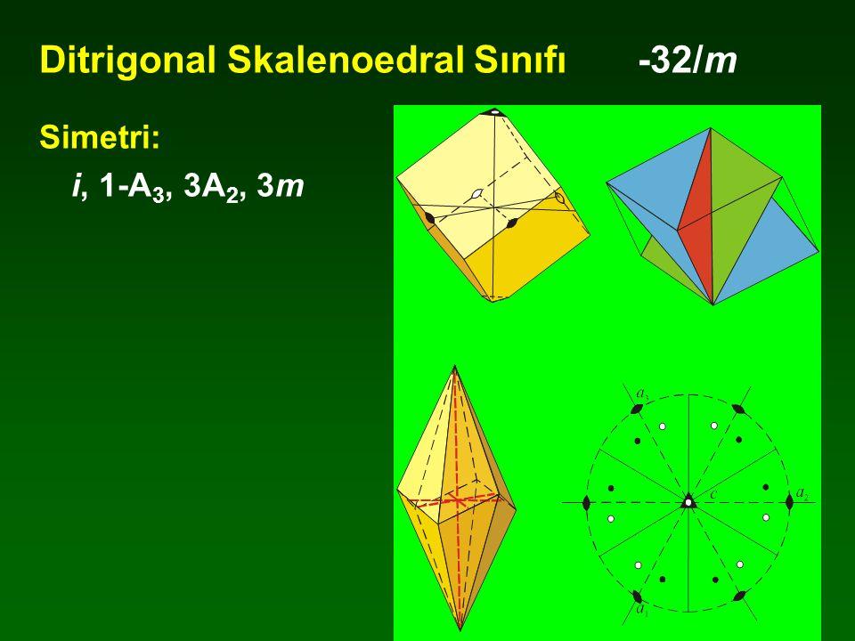 Ditrigonal Skalenoedral Sınıfı -32/m Simetri: i, 1-A 3, 3A 2, 3m