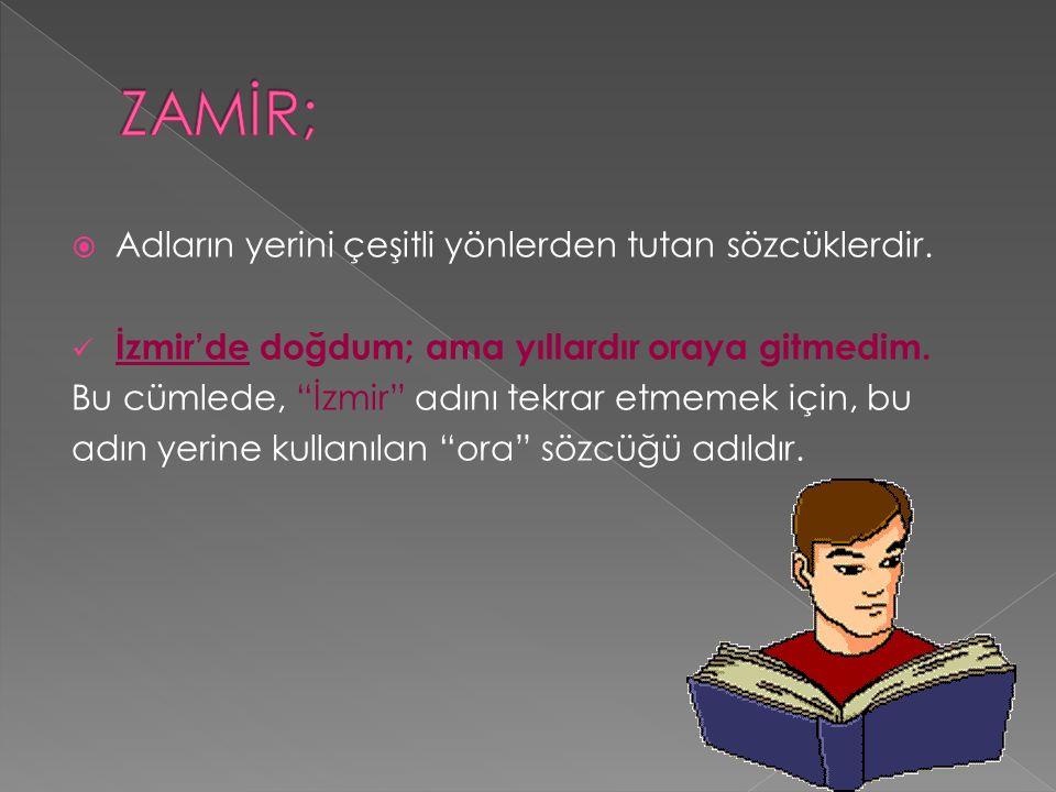 """ Adların yerini çeşitli yönlerden tutan sözcüklerdir. İzmir'de doğdum; ama yıllardır oraya gitmedim. Bu cümlede, """"İzmir"""" adını tekrar etmemek için, b"""