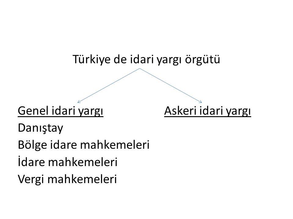 Türkiye de idari yargı örgütü Genel idari yargıAskeri idari yargı Danıştay Bölge idare mahkemeleri İdare mahkemeleri Vergi mahkemeleri