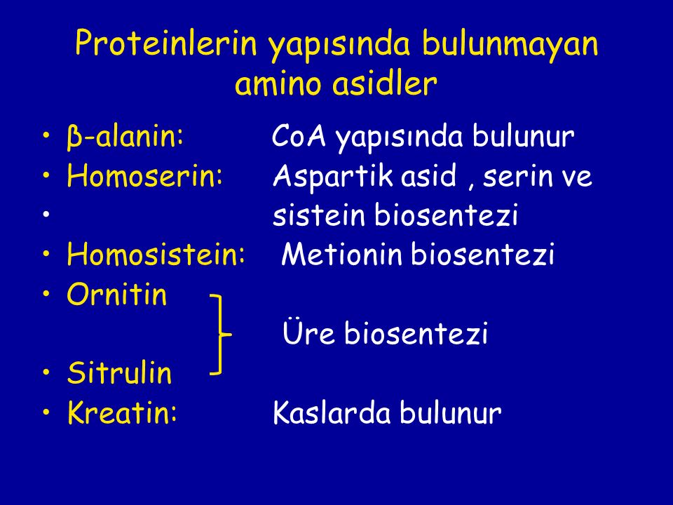 Proteinlerin yapısında bulunmayan amino asidler β-alanin: CoA yapısında bulunur Homoserin: Aspartik asid, serin ve sistein biosentezi Homosistein: Met