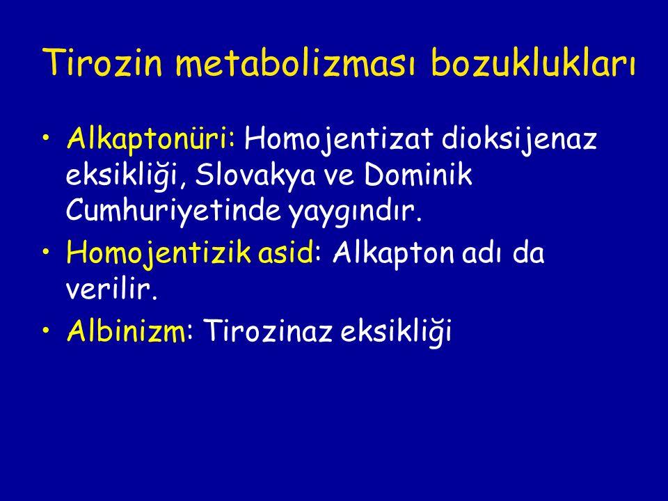 Tirozin metabolizması bozuklukları Alkaptonüri: Homojentizat dioksijenaz eksikliği, Slovakya ve Dominik Cumhuriyetinde yaygındır. Homojentizik asid: A