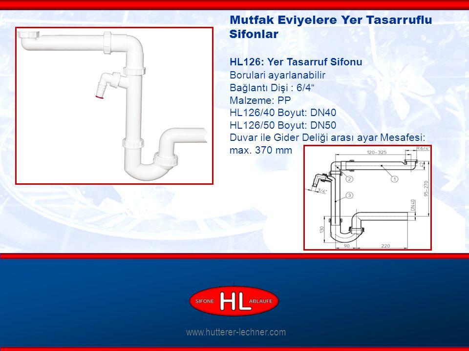 www.hutterer-lechner.com Mutfak Eviyelere Yer Tasarruflu Sifonlar HL126: Yer Tasarruf Sifonu Borulari ayarlanabilir Bağlantı Dişi : 6/4 Malzeme: PP HL126/40 Boyut: DN40 HL126/50 Boyut: DN50 Duvar ile Gider Deliği arası ayar Mesafesi: max.