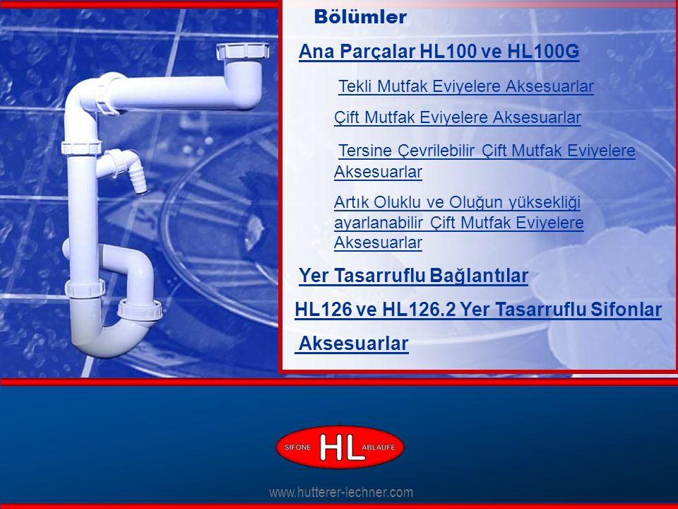 www.hutterer-lechner.com Bölümler Ana Parçalar HL100 ve HL100G HL100 ve HL100G Tekli Mutfak Eviyelere Aksesuarlar Çift Mutfak Eviyelere Aksesuarlar Tersine Çevrilebilir Çift Mutfak Eviyelere Aksesuarlar Artık Oluklu ve Oluğun yüksekliği ayarlanabilir Çift Mutfak Eviyelere Aksesuarlar Yer Tasarruflu Bağlantılar HL126 ve HL126.2HL126 ve HL126.2 Yer Tasarruflu Sifonlar Aksesuarlar