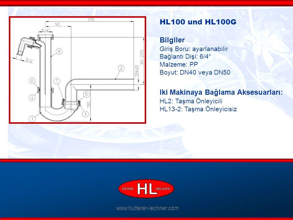 www.hutterer-lechner.com HL100 und HL100G Bilgiler Giriş Boru: ayarlanabilir Bağlantı Dişi: 6/4 Malzeme: PP Boyut: DN40 veya DN50 Iki Makinaya Bağlama Aksesuarları: HL2: Taşma Önleyicili HL13-2: Taşma Önleyicisiz
