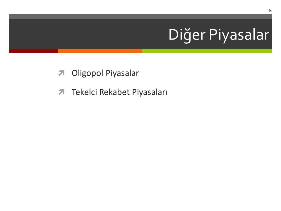 Diğer Piyasalar  Oligopol Piyasalar  Tekelci Rekabet Piyasaları 5