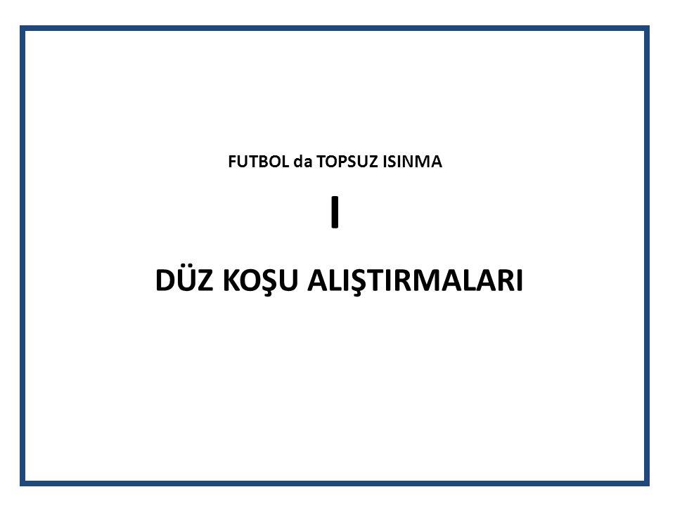 FUTBOL da TOPSUZ ISINMA IV AÇMA-GERME CİMNASTİĞİ / STRETCHİNG ALIŞTIRMALARI ( EKLEMLER ve KASLARA YÖNELİK )
