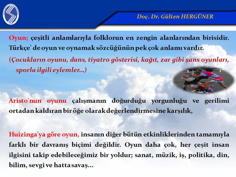 Oyun; çeşitli anlamlarıyla folklorun en zengin alanlarından birisidir. Türkçe' de oyun ve oynamak sözcüğünün pek çok anlamı vardır. (Çocukların oyunu,