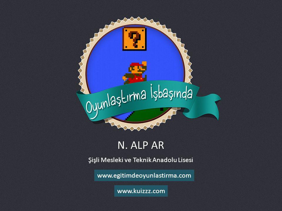 N. ALP AR Şişli Mesleki ve Teknik Anadolu Lisesi www.kuizzz.com www.egitimdeoyunlastirma.com