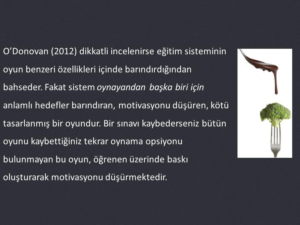 O'Donovan (2012) dikkatli incelenirse eğitim sisteminin oyun benzeri özellikleri içinde barındırdığından bahseder.