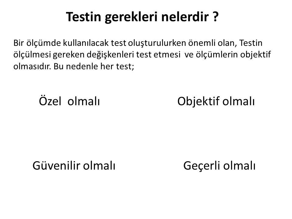 Testin gerekleri nelerdir ? Bir ölçümde kullanılacak test oluşturulurken önemli olan, Testin ölçülmesi gereken değişkenleri test etmesi ve ölçümlerin