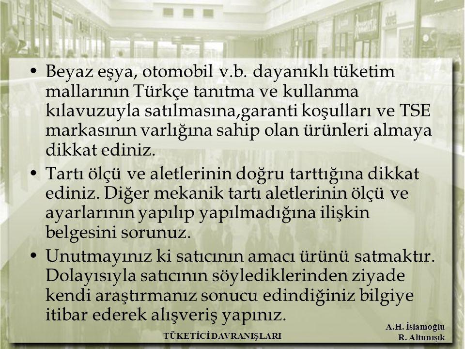 A.H. İslamoğlu R. Altunışık TÜKETİCİ DAVRANIŞLARI Beyaz eşya, otomobil v.b. dayanıklı tüketim mallarının Türkçe tanıtma ve kullanma kılavuzuyla satılm