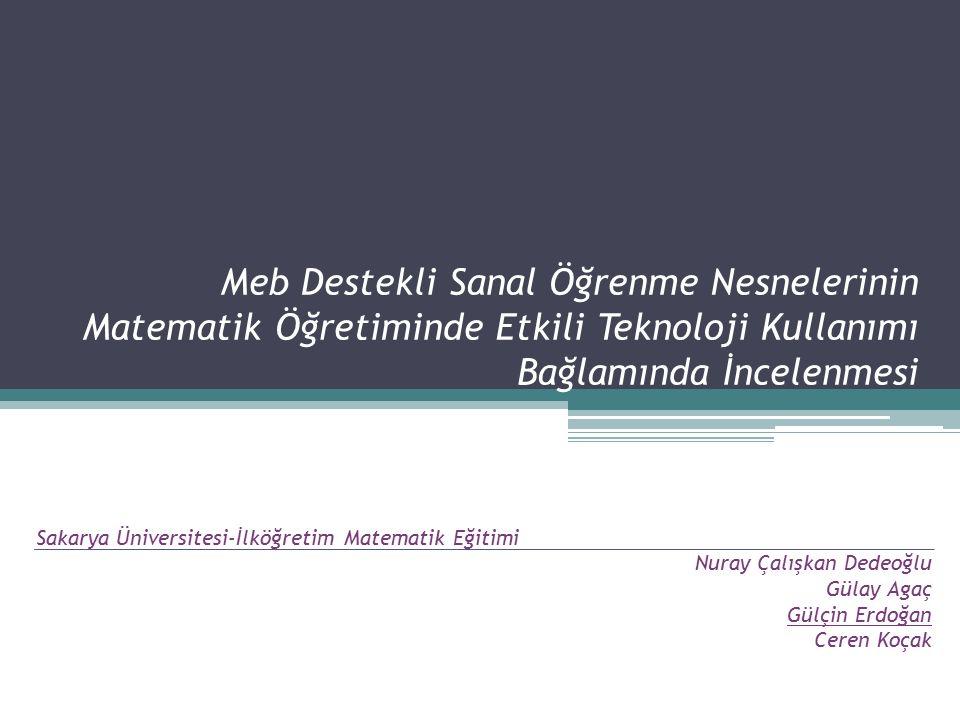 Meb Destekli Sanal Öğrenme Nesnelerinin Matematik Öğretiminde Etkili Teknoloji Kullanımı Bağlamında İncelenmesi Sakarya Üniversitesi-İlköğretim Matema