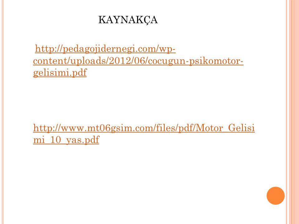KAYNAKÇA http://pedagojidernegi.com/wp- content/uploads/2012/06/cocugun-psikomotor- gelisimi.pdfhttp://pedagojidernegi.com/wp- content/uploads/2012/06/cocugun-psikomotor- gelisimi.pdf http://www.mt06gsim.com/files/pdf/Motor_Gelisi mi_10_yas.pdf http://www.mt06gsim.com/files/pdf/Motor_Gelisi mi_10_yas.pdf