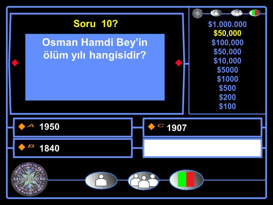 $1,000,000 $500,000 $100,000 $50,000 $10,000 $5000 $1000 $500 $200 $100 Osman Hamdi Bey'in ölüm yılı hangisidir.