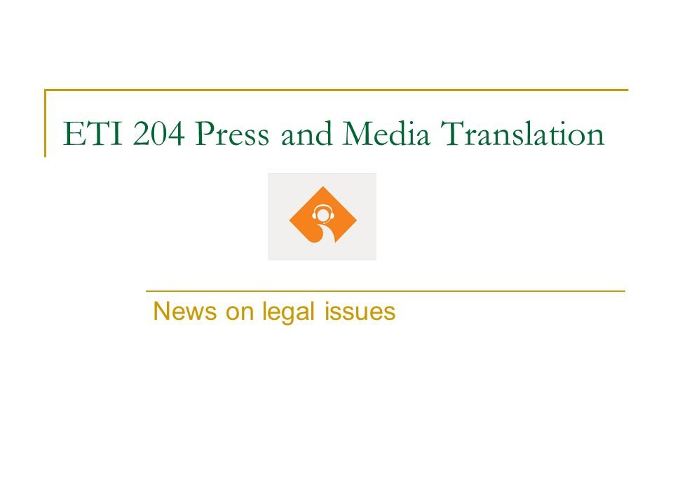 ETI 204 Press and Media Translation News on legal issues