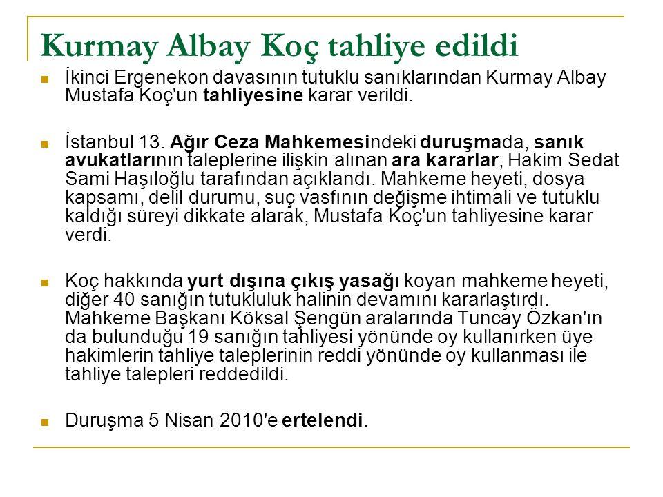 Kurmay Albay Koç tahliye edildi İkinci Ergenekon davasının tutuklu sanıklarından Kurmay Albay Mustafa Koç un tahliyesine karar verildi.