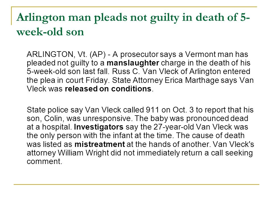 Arlington man pleads not guilty in death of 5- week-old son ARLINGTON, Vt. (AP) - A prosecutor says a Vermont man has pleaded not guilty to a manslaug