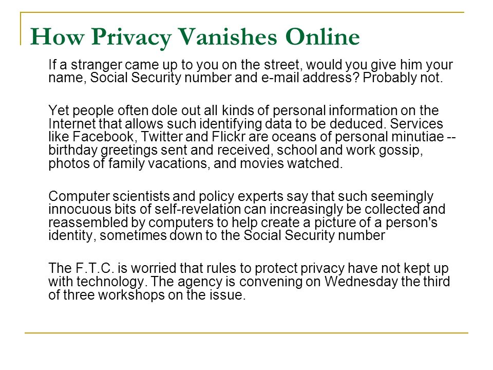 How Privacy Vanishes Online If a stranger came up to you on the street, would you give him your name, Social Security number and e-mail address? Proba