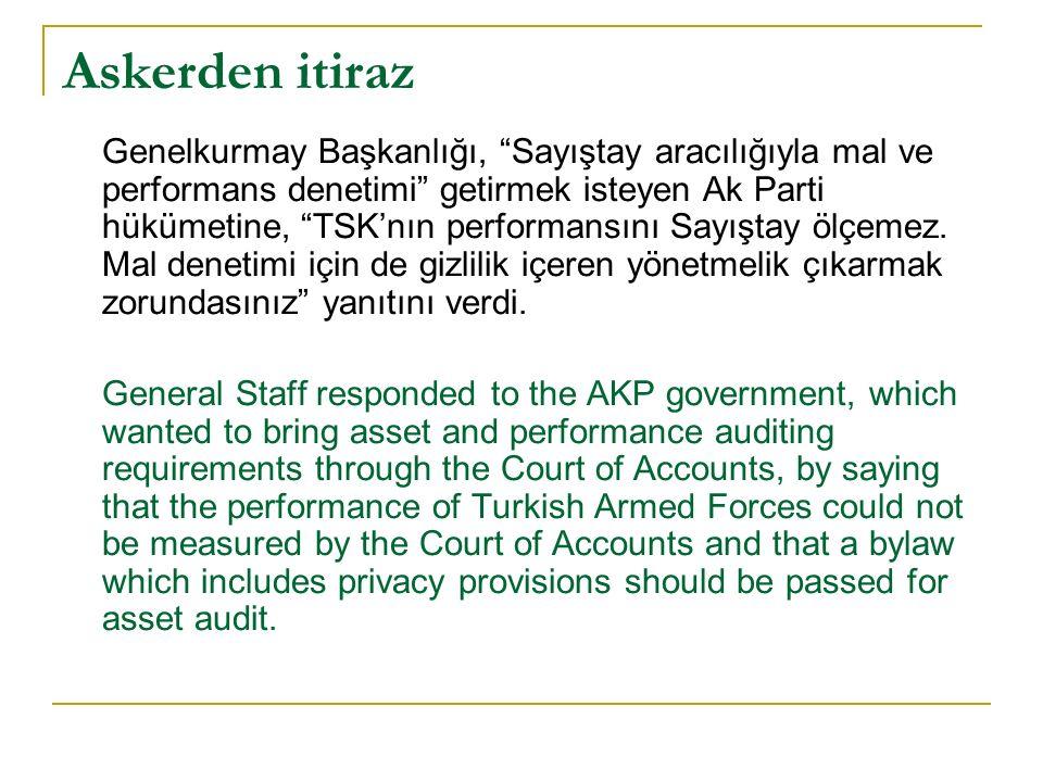Askerden itiraz Genelkurmay Başkanlığı, Sayıştay aracılığıyla mal ve performans denetimi getirmek isteyen Ak Parti hükümetine, TSK'nın performansını Sayıştay ölçemez.