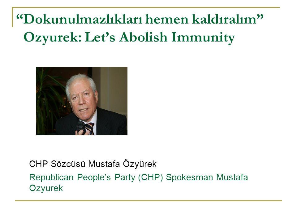 Dokunulmazlıkları hemen kaldıralım Ozyurek: Let's Abolish Immunity CHP Sözcüsü Mustafa Özyürek Republican People's Party (CHP) Spokesman Mustafa Ozyurek