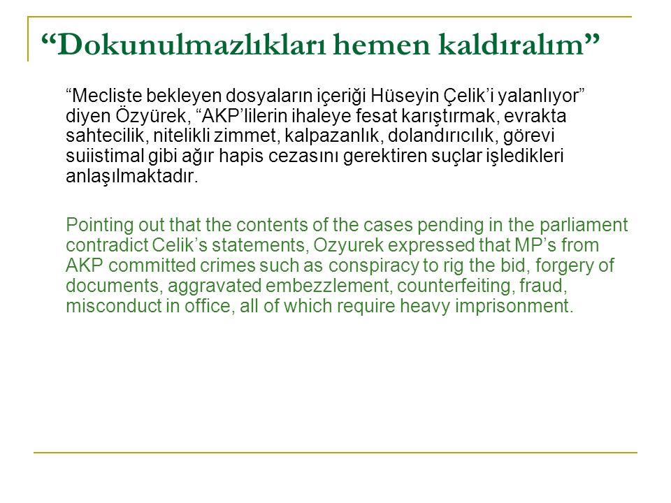 Dokunulmazlıkları hemen kaldıralım Mecliste bekleyen dosyaların içeriği Hüseyin Çelik'i yalanlıyor diyen Özyürek, AKP'lilerin ihaleye fesat karıştırmak, evrakta sahtecilik, nitelikli zimmet, kalpazanlık, dolandırıcılık, görevi suiistimal gibi ağır hapis cezasını gerektiren suçlar işledikleri anlaşılmaktadır.
