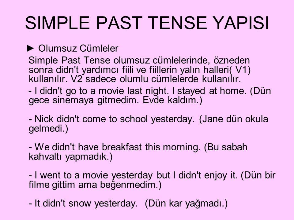 SIMPLE PAST TENSE YAPISI ► Olumsuz Cümleler Simple Past Tense olumsuz cümlelerinde, özneden sonra didn't yardımcı fiili ve fiillerin yalın halleri( V1