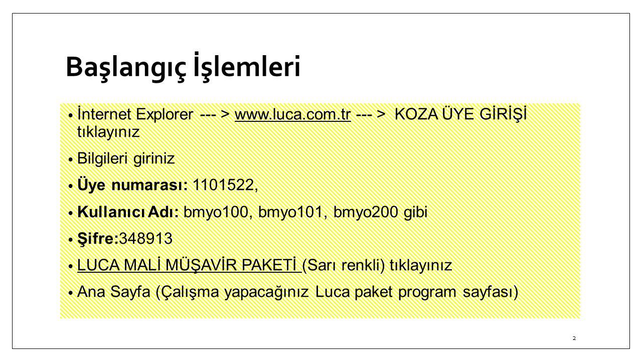 Başlangıç İşlemleri İnternet Explorer --- > www.luca.com.tr --- > KOZA ÜYE GİRİŞİ tıklayınız Bilgileri giriniz Üye numarası: 1101522, Kullanıcı Adı: b