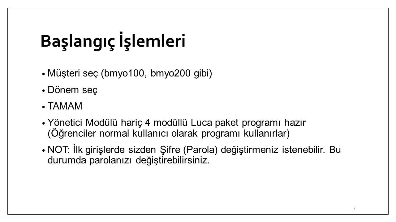 Başlangıç İşlemleri Müşteri seç (bmyo100, bmyo200 gibi) Dönem seç TAMAM Yönetici Modülü hariç 4 modüllü Luca paket programı hazır (Öğrenciler normal k